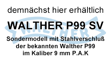 Demnächst hier erhältlich - Walther P99 SV Schreckschußpistole als Sondermodell mit Stahlverschluß!